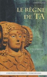 Christia Sylf - Chronique des géants Tome 2 : Le règne de Ta.