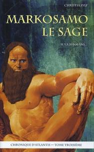 Christia Sylf - Chronique des géants Tome 3 : Markosamo le Sage - Chronique d'Atlantis.