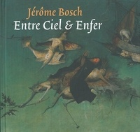 Christiaan Will - Jèrôme Bosch, entre ciel et enfer.