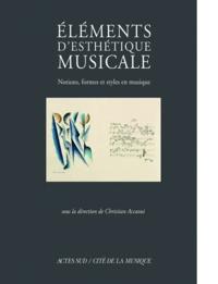 Christian Accaoui - Eléments d'esthétique musicale - Notions, formes et styles en musique.