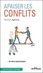 Christian Aghroum - Apaiser les conflits - ...Et vivre sereinement.