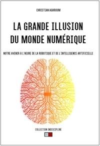 Christian Aghroum - La grande illusion du monde numérique.