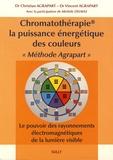 """Christian Agrapart et Vincent Agrapart - Chromatothérapie, la puissance énergétique des couleurs """"Méthode Agrapart"""" - Le pouvoir des rayonnements électromagnétiques de la lumière visible."""