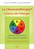 Christian Agrapart et Vincent Agrapart - La chromatothérapie, science de l'énergie - Principes fondamentaux d'une médecine vibratoire.