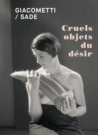 Christian Alandete et Serena Bucalo-Mussely - Giacometti / Sade - Cruels objets du désir.
