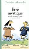 Christian Alexandre - Etre mystique - A l'école de Thérèse d'Avila et Jean de la Croix.