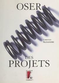 Christian Alexandre - Oser des projets.