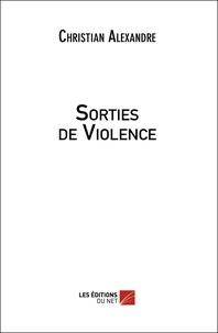 Christian Alexandre - Sorties de Violence.