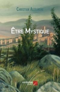 Christian Alexandre - Être Mystique.