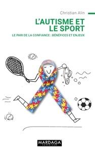 Christian Alin - L'autisme et le sport - Enjeux et Bénéfices : le pari de la confiance.