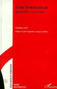Christian Alin - Être formateur - Quand dire c'est écouter.