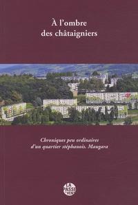 Christian Allain et Roger Allain - A l'ombre des châtaigniers - Chroniques peu ordinaires d'un quartier stéphanois - Maugara.