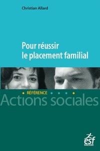 Christian Allard - Pour réussir le placement familial.