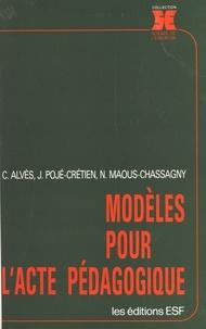 Christian Alvès et Joëlle Pojé-Crétien - Modèles pour l'acte pédagogique.