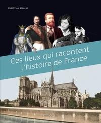 Pdf ebooks téléchargement gratuit en anglais Ces lieux qui racontent l'histoire de France (French Edition) 9782035979766  par Christian Amalvi