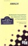 Christian Amalvi et  Collectif - Dictionnaire biographique des historiens français et francophones - De Grégoire de Tours à Georges Duby.