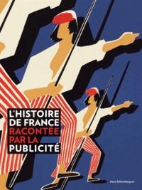Christian Amalvi et Claudine Chevrel - L'histoire de France racontée par la publicité.