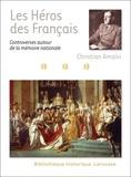 Christian Amalvi - Les Héros des Français - controverses autour de la mémoire nationale.