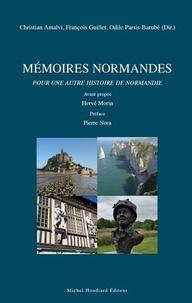Christian Amalvi et François Guillet - Mémoires normandes pour une autre histoire de la Normandie.