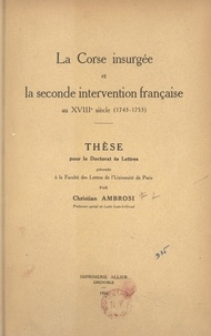 Christian Ambrosi - La Corse insurgée et la seconde intervention française au XVIIIe siècle (1743-1753) - Thèse pour le Doctorat ès lettres présentée à la Faculté des lettres de l'Université de Paris.