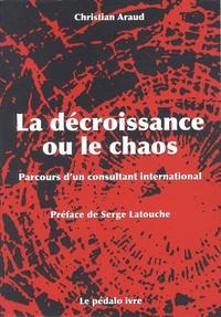 Christian Araud - La décroissance ou le chaos - Parcours d'un consultant international.