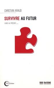Christian Araud - Survivre au futur - Vivre au présent.