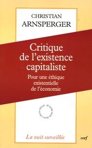 Christian Arnsperger - Critique de l'existence capitaliste - Pour une éthique existentielle de l'économie.