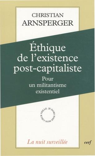 Christian Arnsperger - Ethique de l'existence post-capitaliste - Pour un militantisme existentiel.
