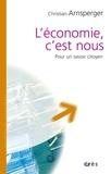 Christian Arnsperger - L'économie, c'est nous - Pour un savoir citoyen.