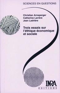 Christian Arnsperger et Jean Ladrière - Trois essais sur l'éthique économique et sociale.