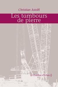 Christian Astolfi - Les tambours de pierre.