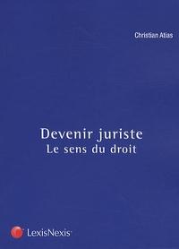 Christian Atias - Devenir juriste - Le sens du droit.