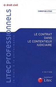 Christian Atias - Le contrat dans le contentieux judiciaire.