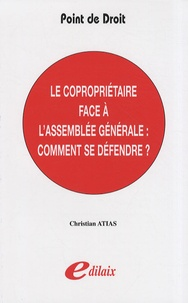 Christian Atias - Le copropriétaire face à l'assemblée générale : comment se défendre ?.