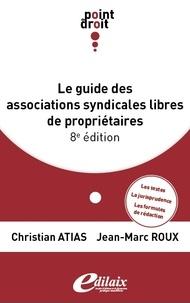 Christian Atias et Jean-Marc Roux - Le guide des associations syndicales libres de propriétaires.