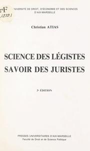 Christian Atias - Science des légistes, savoir des juristes.
