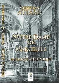 Christian Attard - Notre Dame de Marceille - Basilique alchimique ?.