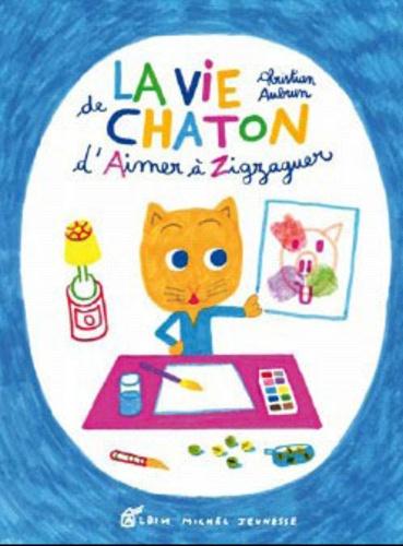 Christian Aubrun - La vie de chaton - D'Aimer à Zigzaguer.
