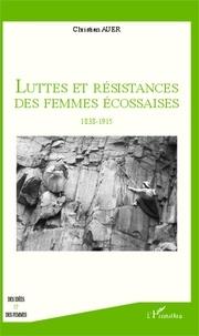 Christian Auer - Luttes et résistances des femmes écossaises - 1838-1915.