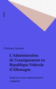 Christian Autexier - L'Administration de l'enseignement en République Fédérale d'Allemagne - Étude de science administrative comparée.