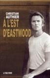 Christian Authier - A l'est d'Eastwood.