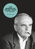 Christian Authier - Les mondes de Michel Déon - Une biographie.