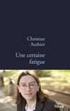 Christian Authier - Une certaine fatigue.