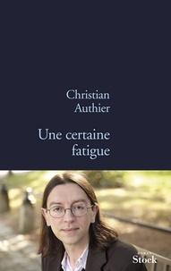 Christian Authier - Une certaine fatigue.