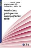 Christian Ayerbe et Mireille Dupré La Tour - Prostitution : guide pour un accompagnement social.