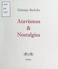 Christian Bachelin - Atavismes et nostalgies.