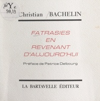 Christian Bachelin et Patrice Delbourg - Fatrasies en revenant d'aujourd'hui.