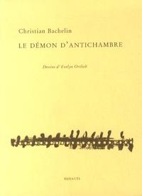 Christian Bachelin - Le démon d'antichambre.