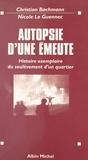 Christian Bachmann et Nicole Le Guennec - Autopsie d'une émeute - Histoire exemplaire du soulèvement d'un quartier. Histoire exemplaire d'un quartier nord de Melun.