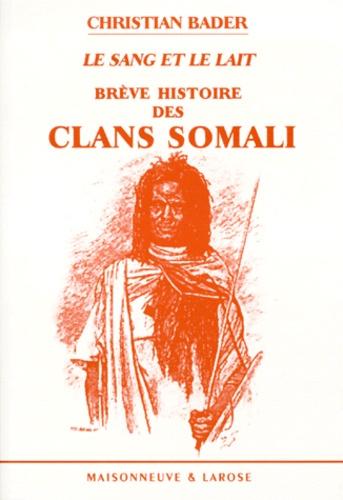 Christian Bader - Le sang et le lait - Brève histoire des clans somali.